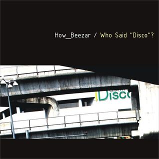 How_Beezar: Who Said Disco? /2012