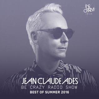 Jean Claude Ades' Be Crazy Radio Show: Best of Summer 2016