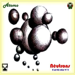 Átomo - Nêutrons - Partícula 1 (2011)