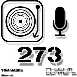 Techno Music | Tom Hades in the Rhythm Convert(ed) Podcast 273 (Studio Mix)
