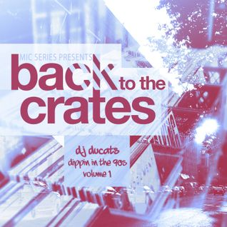 Mic Series Presents: Back To The Crates - Dj Ducats Dippin' In The 90's Vol. 1 (2015)