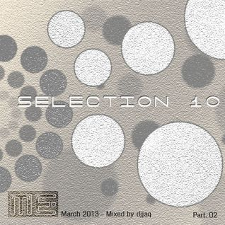 Selection 10 ME (March 2013 - Mixed by djjaq) Part.02