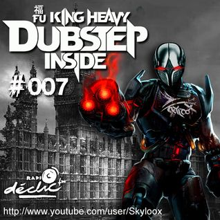 Fu King Heavy Dubstep Inside #007 - Skyloox (Radio Declic FM)