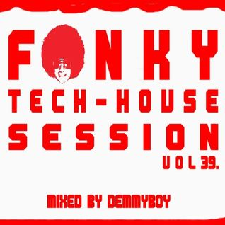 Funky Tech-House Session Vol.39 - Mixed by Demmyboy