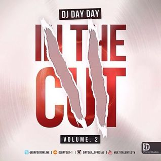 DJ Day Day Presents - In The Cut VOL 2 RNB | Bashment | Dancehall | Reggae | House| [FREE DOWNLOAD]