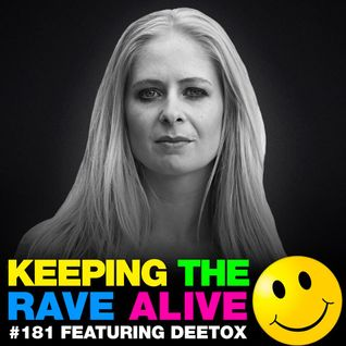 Keeping The Rave Alive Episode 181 featuring Deetox