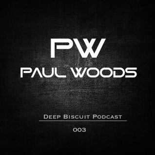 Paul Woods - Deep Biscuit Podcast 003