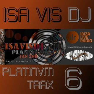 Platinvm Trax 6 by Isa Vis DJ! Ibiza Live Radio, 2016 Jan. 2nd