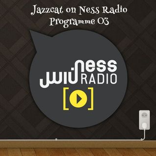 Jazzcat on Ness Radio - Programme 03 (25/02/2015)