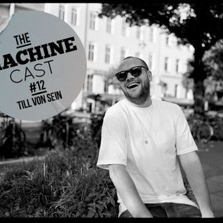 The Machine Cast #12 by Till Von Sein