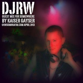 DJRW Guest Mix For 'SomeWhere' By Kaiser Gayser @InsomniaFM.com