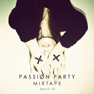 Passion Party MIXTAPE: March 2013