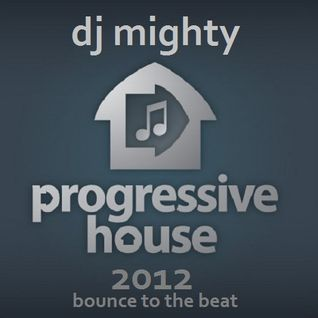 DJ Mighty - Progressive House 2012 - Bounce To The Beat