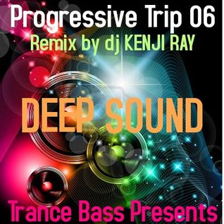 Trance Bass Presents Progressive Trip 06-Deep Sound Mix by DJ Kenji Ray