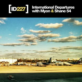 Myon & Shane 54 - International Departures Episode 227 - I ♥ Trance House music
