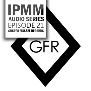 IPaintMyMind Audio Series: Episode 21 - Grappa Frisbee Records Sampler