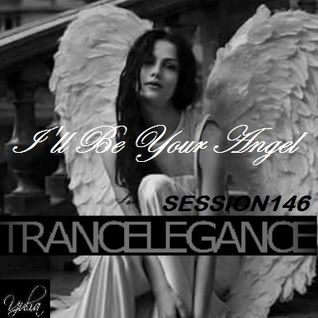 Trance Elegance Session 146 - I'll Be Your Angel