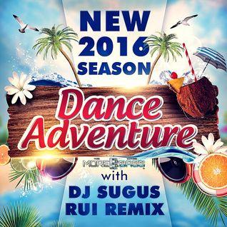 DJ SUGUS & RUI REMIX - NEW SEASON DANCE ADVENTURE 2016