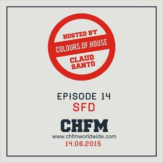 SFD -  CHFM  Colours Of House Guestmix