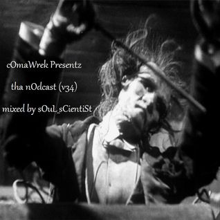 cOmaWrek Presentz tha nOdcast (v34) mixed by sOuL_sCientiSt