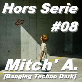 Mitch' A. @ Hors Serie #08 [Banging Techno Dark]