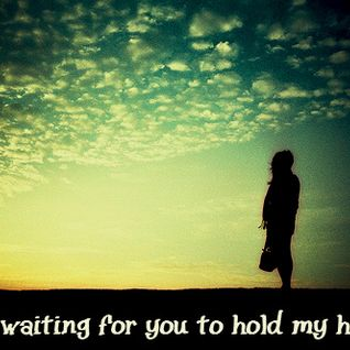 I am waiting for you to hold my hand