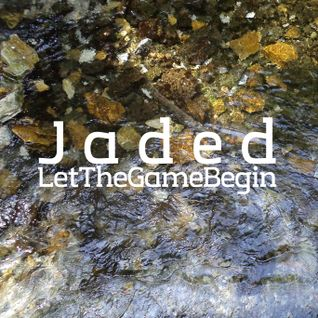 Jaded - Let The Game Begin