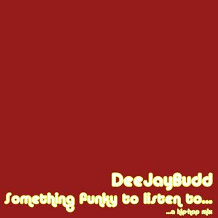 DeeJayBudd - Something Funky To Listen To (A Hip-Hop Mix)