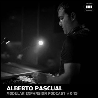 MODULAR EXPANSION PODCAST #045 | ALBERTO PASCUAL