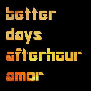 DJ Amor - Better Days Afterhour Live!