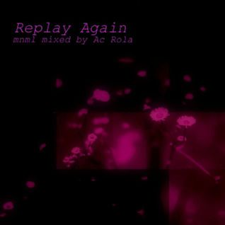 [Replay Again] high  minimal house2techno mixed by Ac Rola ....ENJOY IT !!!  d[-  _ ]b