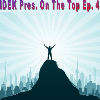 IDEK Pres. On The Top Ep. 4