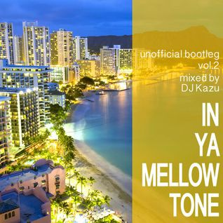 IN YA MELLOW TONE Unofficial Bootleg Vol.2