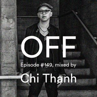 OFF Recordings Podcast Episode #149, mixed by Chi Thanh