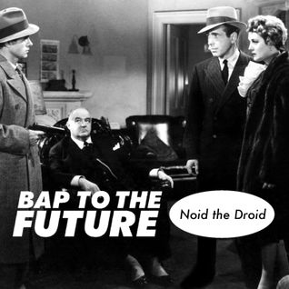 Noid the Droid - Bap to the Future podcast session