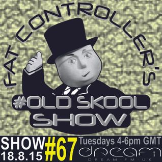 #OldSkool Show #67 With DJ Fat Controller on Dream FM 18th August 2015