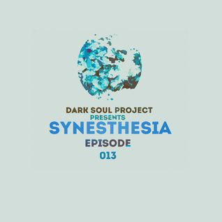 Dark Soul Project Presents Synesthesia Episode 013 September 2015