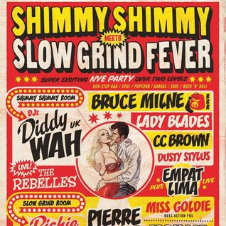 SHIMMY SHIMMY meets SLOW GRIND FEVER NYE!