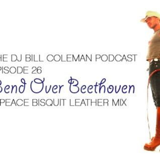 """THE DJ BILL COLEMAN Podcast - Episode 26:  """"Bend Over Beethoven: A Peace Bisquit Leather Mix"""""""