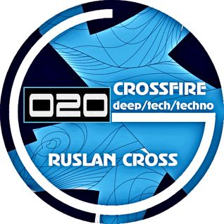 "Ruslan Cross – ""CrossFire"" Episode 020 (Exclusive Radio Show)"
