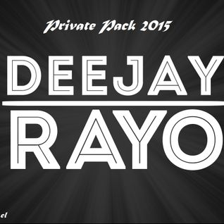 Private Pack 2015 - Dj Rayo (DEMO REMIXES)
