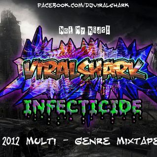 DJ VIRALSHARK - Infecticide 2012 Multi - Genre Mixtape