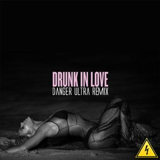 Beyonce ft Jay-Z - Drunk In Love (Danger Ultra Electro Remix)