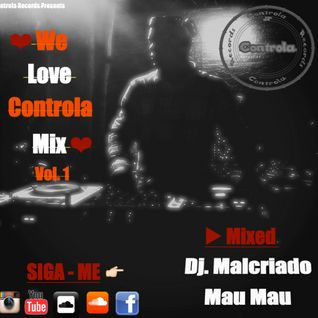 We Love Controla Mix (Vol.1) - Dj. Malcriado [Mau Mau]