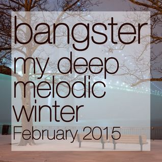 bangster - my deep melodic winter (February 2015)