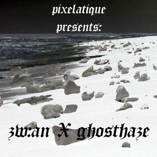 Pixelatique Presents: zw:an X ghosthaze mix