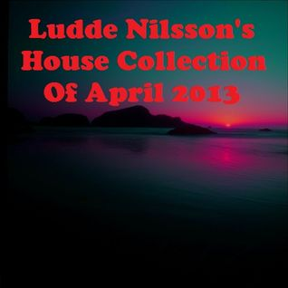Ludde Nilsson's House Collection Of April 2013