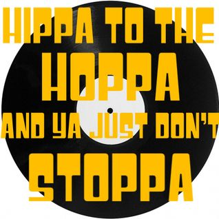 Hippa To The Hoppa And Ya Just Don't Stoppa!