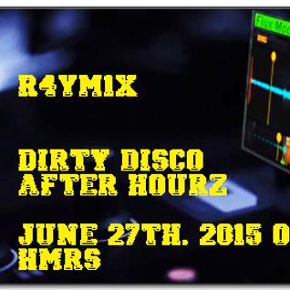 R4YM1X - Saturday Nite Dirty Disco (live @ HMRS June 27th 2015)