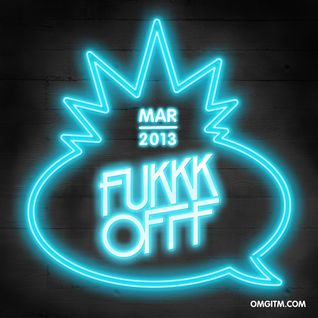 OMGITM SUPERMIX MARCH 2013 - FUKKK OFFF